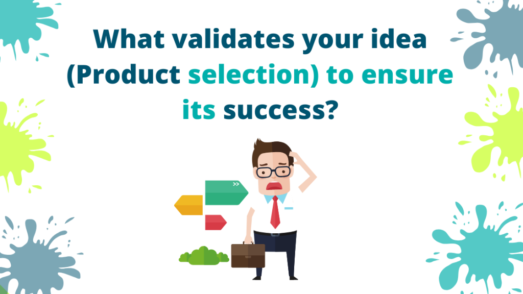 What-validates-your-idea-Product-selection-to-ensure-its-success
