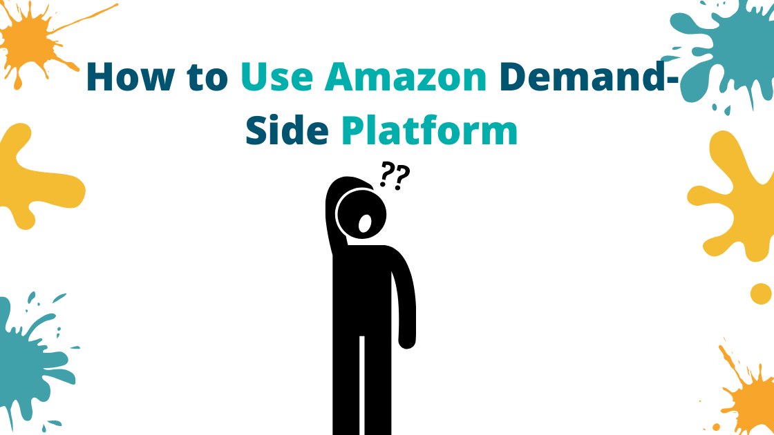 how to use Amazon Demand Side Platform DSP