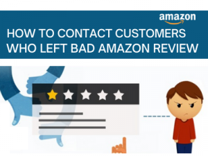 HOW TO CONTACT CUSTOMER WHO LEFT YOU BAD AMAZON REVIEW