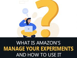 """What is Amazon's """"Manage Your Experiments"""" And How To Use It"""