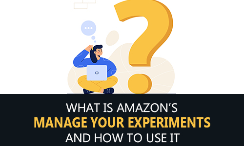 """(Revised) What is Amazon's """"Manage Your Experiments"""" And How To Use It"""